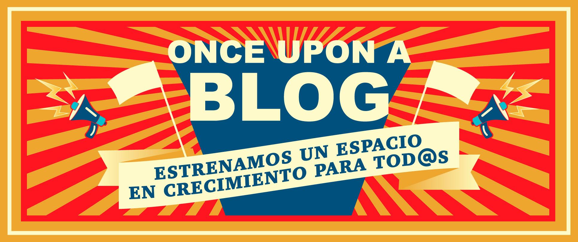 Once upon a Blog - Estrenamos un espacio en crecimiento para tod@s